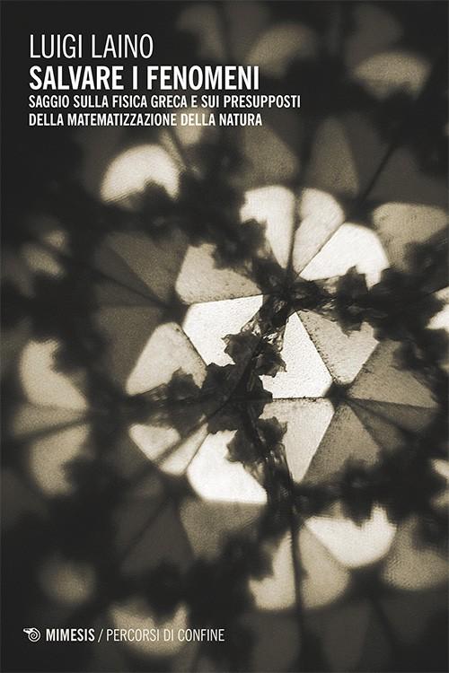 Recensione: Luigi Laino, Salvare i fenomeni (Mimesis, Milano-Udine 2016), di OrianaZippa.